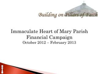 Immaculate Heart of Mary Parish Financial Campaign  October 2012 – February 2013