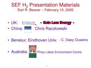 SEF H 2  Presentation Materials Earl R. Beaver – February 10, 2005