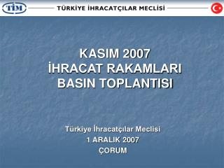 KASIM 2007  İHRACAT RAKAMLARI BASIN TOPLANTISI