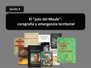 """El """"país del Maule """": corografía y emergencia territorial"""