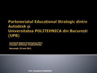 Parteneriatul Educațional Strategic dintre Autodesk şi  Universitatea P OLITEHNICA  din București (UPB)