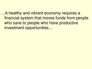 …A healthy and vibrant economy requires a financial system that moves funds from people who save to people who have pro