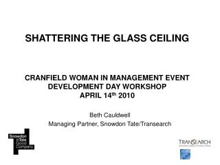 SHATTERING THE GLASS CEILING  CRANFIELD WOMAN IN MANAGEMENT EVENT  DEVELOPMENT DAY WORKSHOP APRIL 14 th  2010