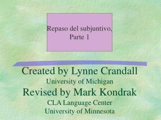 Created by Lynne Crandall University of Michigan Revised by Mark Kondrak CLA Language Center University of Minnesota