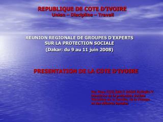REPUBLIQUE DE COTE D'IVOIRE  Union – Discipline – Travail
