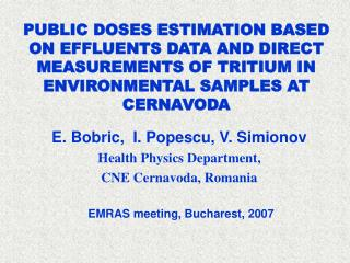 PUBLIC DOSES ESTIMATION BASED ON EFFLUENTS DATA AND DIRECT MEASUREMENTS OF TRITIUM IN ENVIRONMENTAL SAMPLES AT CERNAVOD