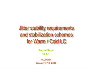 Jitter stability requirements  and stabilization schemes  for Warm / Cold LC