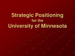 Strategic Positioning for the University of Minnesota