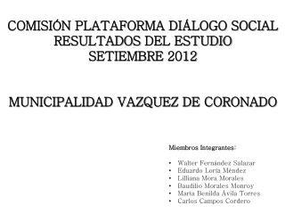 COMISIÓN PLATAFORMA DIÁLOGO SOCIAL  RESULTADOS  DEL ESTUDIO SETIEMBRE  2012 MUNICIPALIDAD VAZQUEZ DE CORONADO