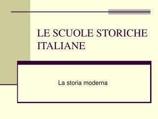 LE SCUOLE STORICHE ITALIANE