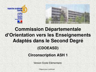 Commission Départementale d'Orientation vers les Enseignements Adaptés dans le Second Degré (CDOEASD) Circonscription A