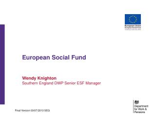 European Social Fund  Wendy Knighton Southern England DWP Senior ESF Manager