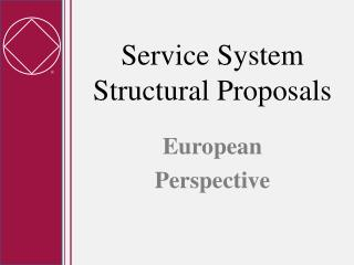 Service System Structural Proposals