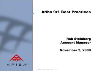 Ariba 9r1 Best Practices Rob Steinberg Account Manager November 3, 2009