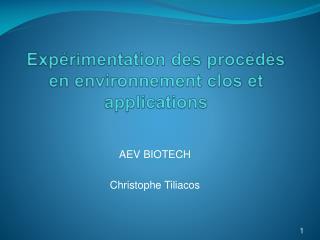 Expérimentation des procédés en environnement clos et applications