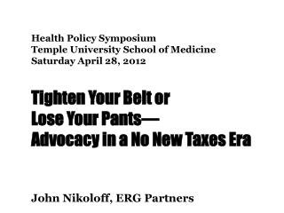 Health  Policy Symposium  Temple University School of  Medicine Saturday  April 28,  2012 Tighten  Your Belt or  Lose