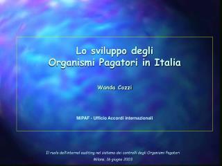 Lo sviluppo degli Organismi Pagatori in Italia Wanda Cozzi MiPAF - Ufficio Accordi internazionali