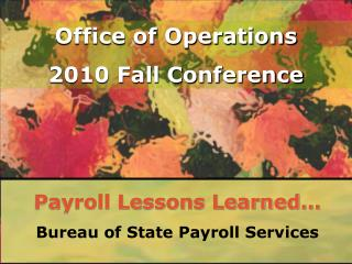 Payroll Lessons Learned… Bureau of State Payroll Services