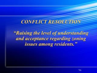 "CONFLICT RESOLUTION ""Raising the level of understanding and acceptance regarding zoning issues among residents."""