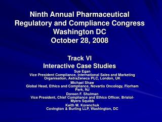 Ninth Annual Pharmaceutical Regulatory and Compliance Congress Washington DC October 28, 2008 Track VI Interactive Case