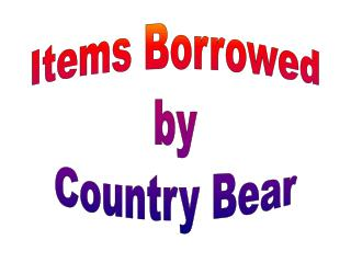 Items Borrowed by Country Bear