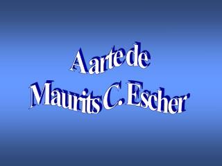 A arte de Maurits C. Escher