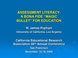 "ASSESSMENT LITERACY: A BONA FIDE ""MAGIC BULLET"" FOR EDUCATION"