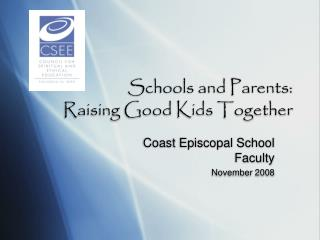 Schools and Parents:  Raising Good Kids Together
