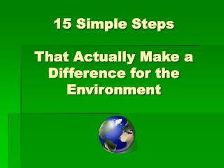 15 Simple Steps  That Actually Make a Difference for the Environment