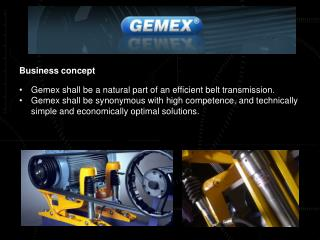 Business concept Gemex shall be a natural part of an efficient belt transmission.