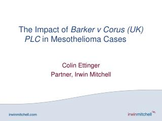 The Impact of  Barker v Corus (UK) PLC  in Mesothelioma Cases