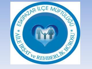 T.C Eskipazar İlçe  Müftülüğü Aile  İrşat ve   Rehberlik  Bürosu 2012 FAALİYETLERİMİZ