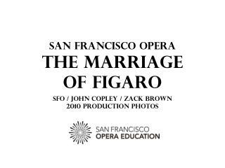 San Francisco Opera THE MARRIAGE  OF FIGARO SFO / JOHN COPLEY / Zack Brown 2010 PRODUCTION PHOTOS