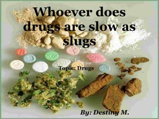 Whoever does drugs are slow as slugs