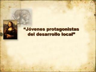 """""""Jóvenes protagonistas del desarrollo local"""""""