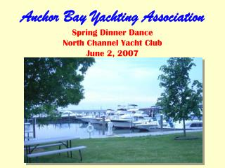 Anchor Bay Yachting Association Spring Dinner Dance North Channel Yacht Club June 2, 2007