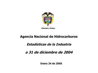Agencia Nacional de Hidrocarburos Estadísticas de la Industria  a 31 de diciembre de 2004