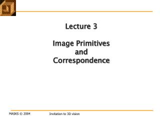 Lecture 3 Image Primitives   and  Correspondence
