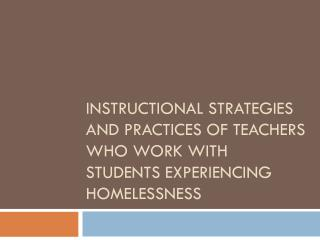 Instructional Strategies and practices of teachers who work with students experiencing homelessness