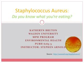 Staphylococcus Aureus : Do you know what you�re eating?