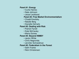 Panel #1: Energy  Curtis Hames  Nate Johnson  Jesse Leckband Panel #2: Free Market Environmentalism  Chadd Kreofsky  Na