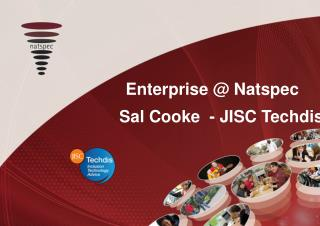 Enterprise @ Natspec  Sal Cooke  - JISC Techdis
