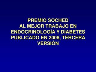 PREMIO SOCHED   AL MEJOR TRABAJO EN ENDOCRINOLOGÍA Y DIABETES PUBLICADO EN 2008, TERCERA VERSIÓN