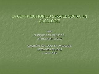 LA CONTRIBUTION DU SERVICE SOCIAL EN ONCOLOGIE