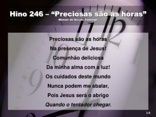 """Hino 246 – """"Preciosas são as horas"""" Manuel de Arruda Camargo"""