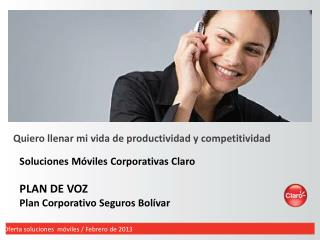 Soluciones Móviles Corporativas Claro PLAN DE VOZ Plan Corporativo Seguros Bolívar