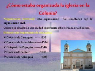 ¿Cómo estaba organizada la iglesia en la  Colonia?