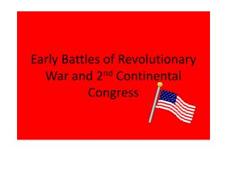 Early Battles of Revolutionary War and 2 nd  Continental Congress