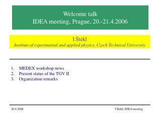 Welcome talk I DEA  meeting, Prague,  20 .- 21 . 4 .200 6