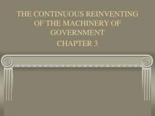 THE CONTINUOUS REINVENTING OF THE MACHINERY OF GOVERNMENT  CHAPTER 3